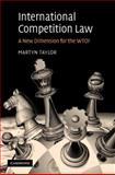 International Competition Law : A New Dimension for the World Trade Organisation?, Taylor, Martyn, 0521863899