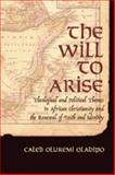 The Will to Arise : Theological and Political Themes in African Christianity and the Renewal of Faith and Identity, Oladipo, Caleb Oluremi, 0820463892