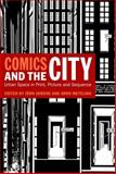 Comics and the City : Urban Space in Print, Picture and Sequence, Ahrens, Jörn and Meteling, Arno, 0826403891