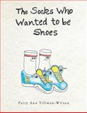 The Socks Who Wanted to Be Shoes, Patty Ann Tillman-Wilson, 1491833890