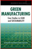 Green Manufacturing : Case Studies in Lean and Sustainability, Ame, 1563273896