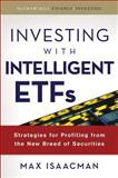 Investing with Intelligent ETFs : Strategies for Profiting from the New Breed of Securities, Isaacman, Max, 0071543899