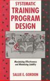 Systematic Training Program Design : Maximizing Effectiveness and Minimizing Liability, Gordon, Sallie, 0131003895