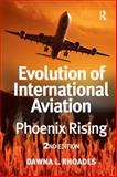Evolution of International Aviation : Phoenix Rising, Rhoades, Dawna L., 0754673898