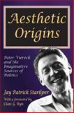 Aesthetic Origins : Peter Viereck and the Imaginative Sources of Politics, Starliper, Jay Patrick, 1412853893