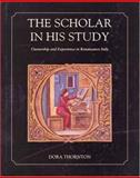 The Scholar in His Study : Ownership and Experience in Renaissance Italy, Thornton, Dora, 0300073895