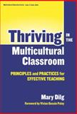 Thriving in the Multicultural Classroom : Principles and Practices of Effective Teaching, Dilg, Mary, 0807743895
