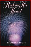 Risking His Heart, Stephanie Scott, 1477813896