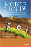 Mobile Clouds : Exploiting Distributed Resources in Wireless, Mobile and Social Networks, Fitzek, Frank H. P. and Katz, Marcos D., 0470973897