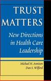 Trust Matters : New Directions in Health Care Leadership, Annison, Michael H. and Wilford, Dan S., 0787943894