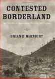 Contested Borderland : The Civil War in Appalachian Kentucky and Virginia, McKnight, Brian D., 0813123895