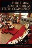 Performing South Africa's Truth Commission : Stages of Transition, Cole, Catherine M. and Roach, Joseph, 0253353904