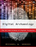 Digital Archaeology : The Art and Science of Digital Forensics, Graves, Michael W., 0321803906