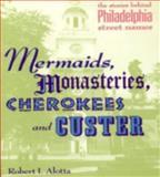 Mermaids, Monasteries, Cherokees and Custer, Robert I. Alotta, 0933893906
