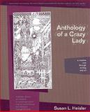 Anthology of a Crazy Lady : A Creative Cure Through Writing and Art, Heisler, Susan L., 0967553903