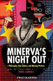 Minerva's Night Out : Philosophy, Pop Culture, and Moving Pictures, Carroll, Noël, 1405193905