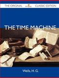 The Time MacHine - the Original Classic Edition, H. G. Wells, 1486143903
