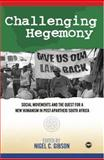 Challenging Hegemony : Social Movements and the Quest for a New Humanism in South Africa, Gibson, Nigel C., 1592213901