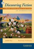 Discovering Fiction, an Introduction, Judith Kay and Rosemary Gelshenen, 0521703905