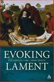 Evoking Lament : A Theological Discussion, Brock, Brian and Harasta, Eva, 0567033902