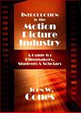 Introduction to the Motion Picture Industry : A Guide for Filmmakers, Students and Scholars, Cones, John W., 0922993904