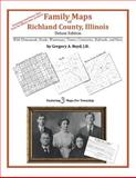 Family Maps of Richland County, Illinois, Deluxe Edition : With Homesteads, Roads, Waterways, Towns, Cemeteries, Railroads, and More, Boyd, Gregory A., 1420313908