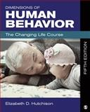 Dimensions of Human Behavior : The Changing Life Course, Hutchison, Elizabeth D., 148330390X