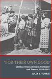 """For Their Own Good"" : Civilian Evacuations in Germany and France, 1939-1945, Torrie, Julia S., 1782383905"