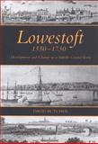 Lowestoft, 1550-1750 : Development and Change in a Suffolk Coastal Town, Butcher, David, 1843833905
