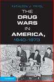 The Drug Wars in America, 1940-1973, Frydl, Kathleen J., 1107013909
