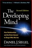 The Developing Mind, Second Edition : How Relationships and the Brain Interact to Shape Who We Are, Siegel, Daniel J., 146250390X