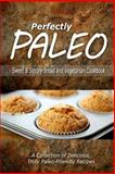 Perfectly Paleo - Sweet and Savory Breads and Vegetarian Cookbook, Perfectly Perfectly Paleo, 1500283908
