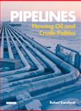 Pipelines : Flowing Oil and Crude Politics, Kandiyoti, Rafael, 184511390X