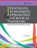 Strategies, Techniques, and Approaches to Critical Thinking : A Clinical Reasoning Workbook for Nurses, Sandra Luz Martinez de Castillo EdD  RN, 1455733903
