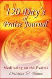 120 Day's of Praise Journal:Meditating on the Psalms, Christina R. Shawe, 0595653901