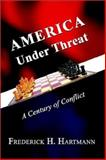 America under Threat : A Century of Conflict, Hartmann, Frederick H., 1403313903