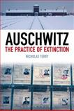 Auschwitz : The Practice of Extinction, Terry, Nicholas, 1441173900