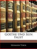 Goethe Und Sein Faust, Hermann Türck, 1141573903