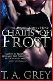 Chains of Frost, T. A. Grey, 1480083909