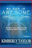 My God Is Awesome: Increase Your Faith Through Knowing God's Character, Kimberly Taylor, 1494253909