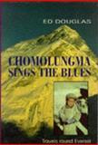 Chomolungma Sings the Blues : Travels Round Everest, Douglas, Ed, 0094763909