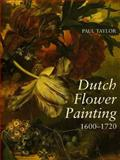 Dutch Flower Painting, 1600-1720 9780300053906