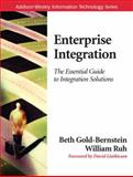 Enterprise Integration : The Essential Guide to Integration Solutions, Gold-Bernstein, Beth and Ruh, William, 032122390X