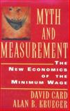 Myth and Measurement : The New Economics of the Minimum Wage, Card, David and Krueger, Alan, 0691043906