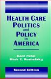 Health Care Politics and Policy in America, Patel, Kant and Rushefsky, Mark E., 076560390X