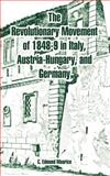 The Revolutionary Movement 1848-9 in Italy, Austria-Hugary, and Germany, Maurice, C. Edmund, 1410223906