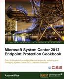 Microsoft System Center 2012 Endpoint Protection Cookbook, Andrew Plue, 1849683905