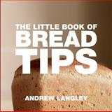 The Little Book of Bread Tips, Andrew Langley, 1904573908