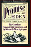 Promise of Eden : The Canadian Expansionist Movement and the Idea of the West, 1856-1900, Owram, Doug, 0802073905
