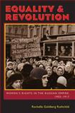 Equality and Revolution : Women's Rights in the Russian Empire, 1905-1917, Ruthchild, Rochelle Goldberg, 0822943905